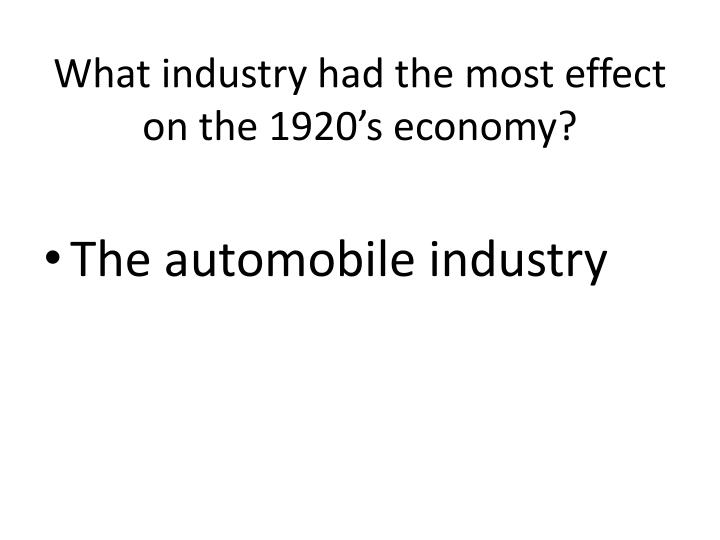What industry had the most effect on the 1920's economy?