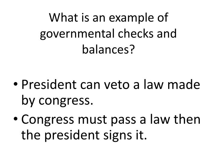 What is an example of governmental checks and balances?