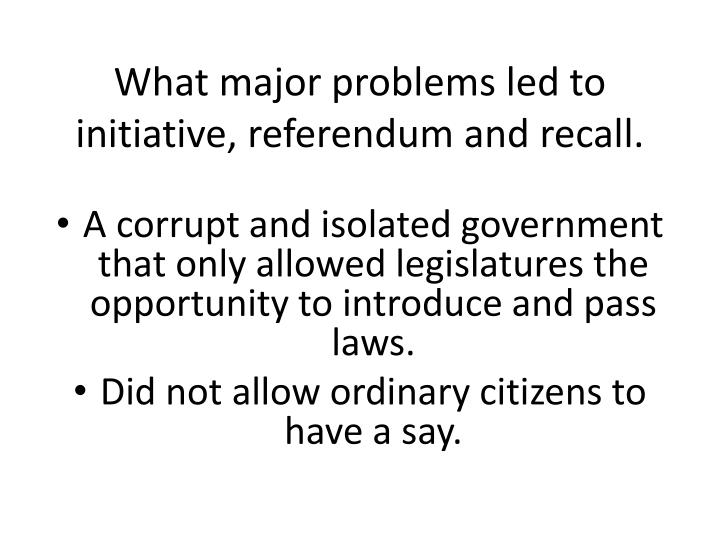 What major problems led to initiative, referendum and recall.