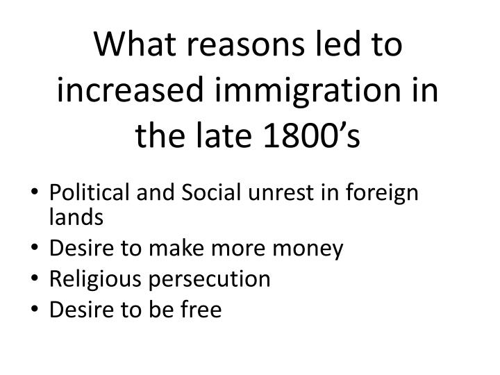 What reasons led to increased immigration in the late 1800's