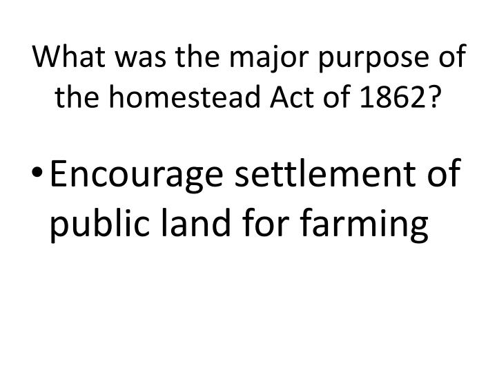 What was the major purpose of the homestead Act of 1862?
