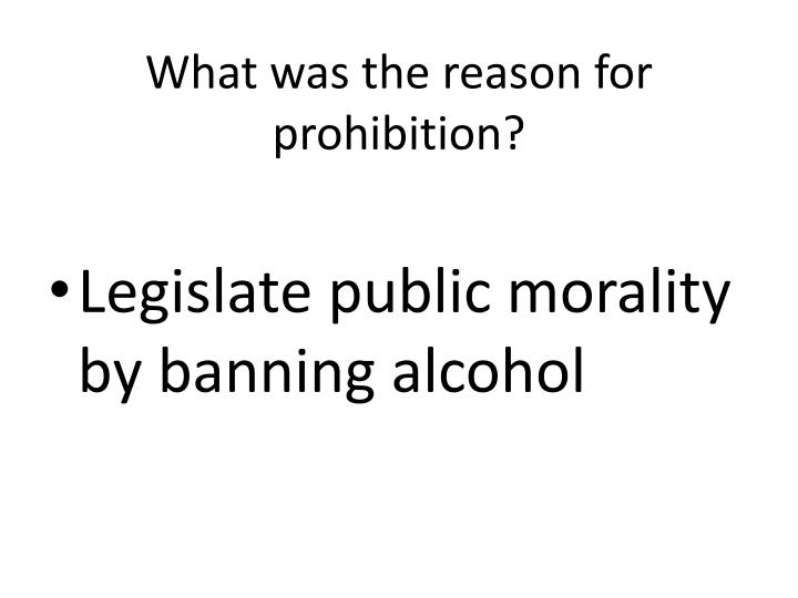 What was the reason for prohibition?