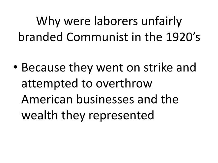 Why were laborers unfairly branded Communist in the 1920's