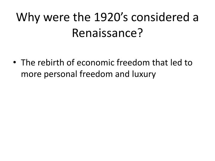 Why were the 1920's considered a Renaissance?