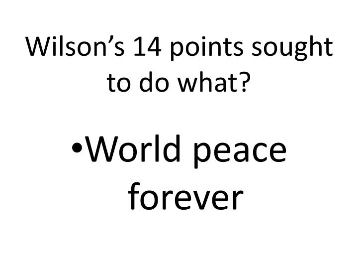 Wilson's 14 points sought to do what?