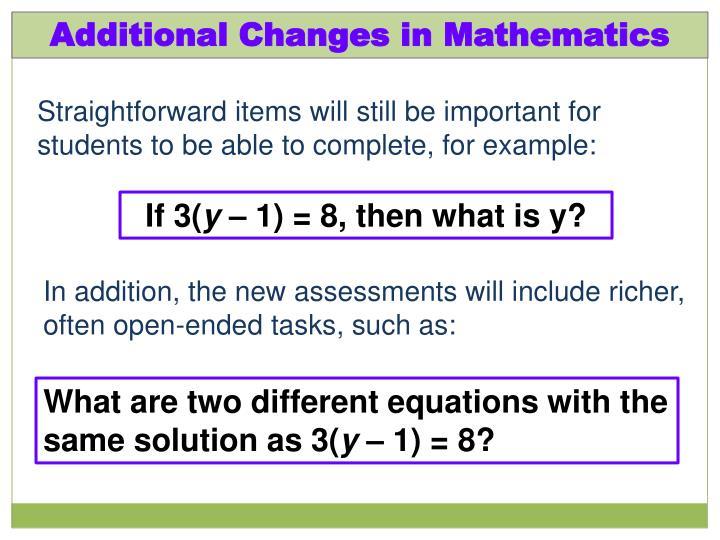Additional Changes in Mathematics