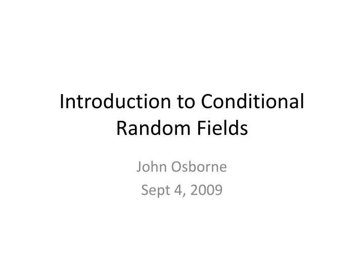 Introduction to c onditional r andom f ields