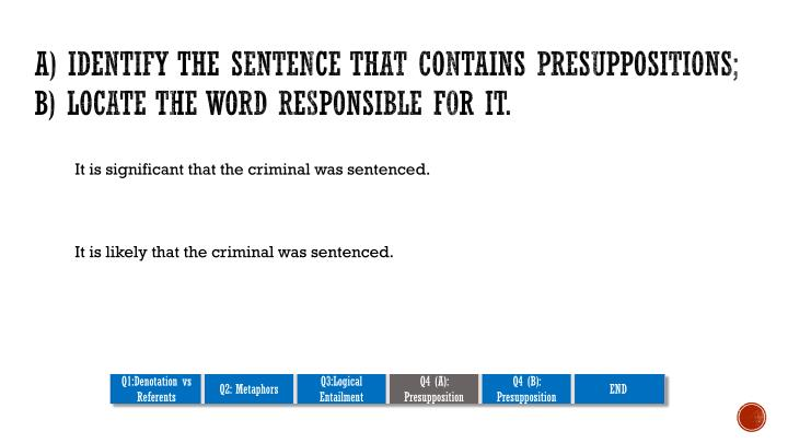 a) Identify the sentence that contains presuppositions;