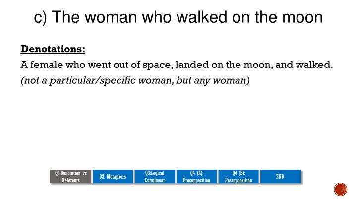 c) The woman who walked on the moon