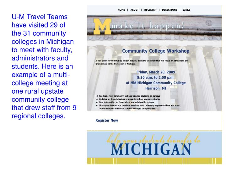 U-M Travel Teams have visited 29 of the 31 community colleges in Michigan to meet with faculty, administrators and students. Here is an example of a multi-college meeting at one rural upstate community college that drew staff from 9 regional colleges.