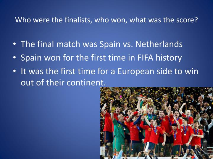 Who were the finalists, who won, what was the score?