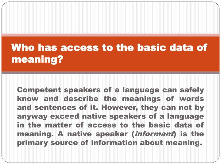 Who has access to the basic data of meaning?