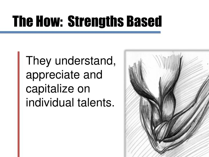 The How:  Strengths Based