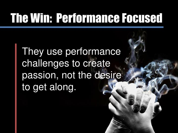 The Win:  Performance Focused