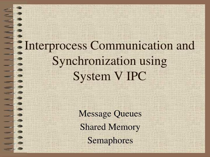 Interprocess Communication and Synchronization using