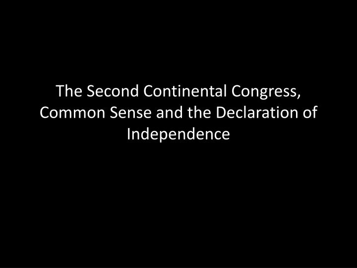 the second continental congress common sense and the declaration of independence
