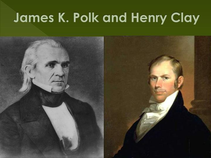 James K. Polk and Henry Clay