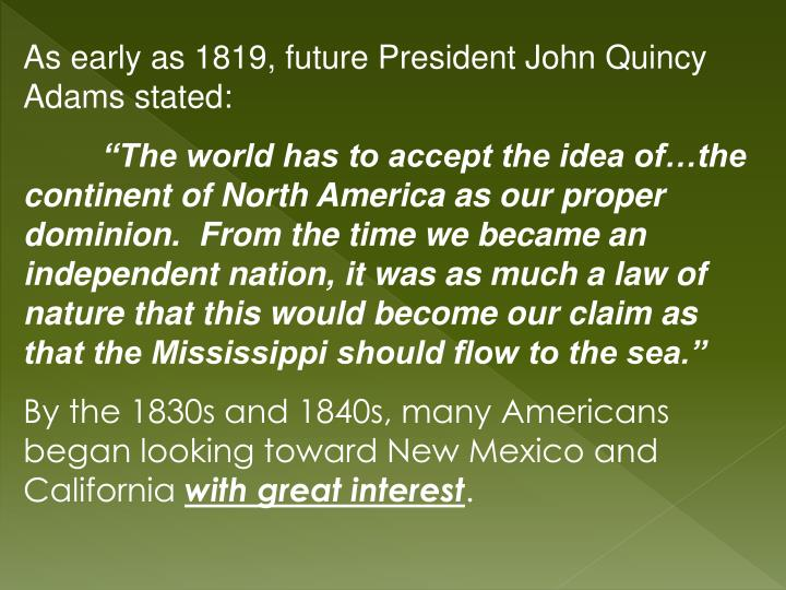 As early as 1819, future President John Quincy Adams stated: