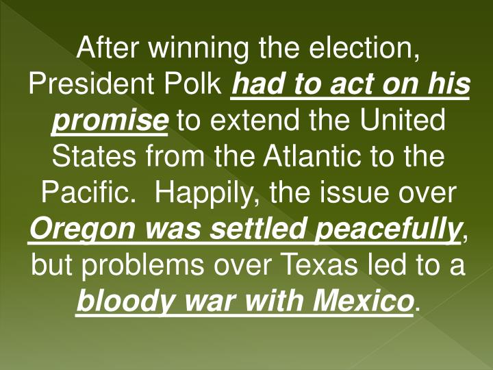 After winning the election, President Polk