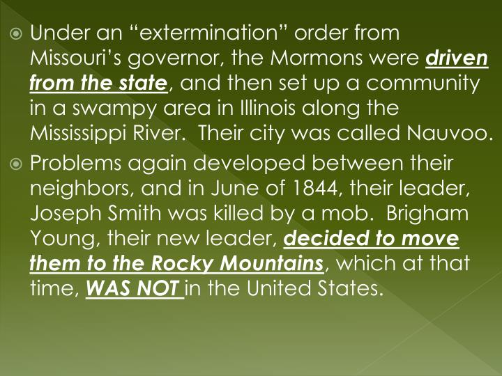"Under an ""extermination"" order from Missouri's governor, the Mormons were"