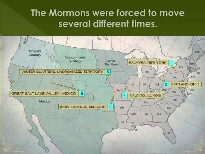 The Mormons were forced to move