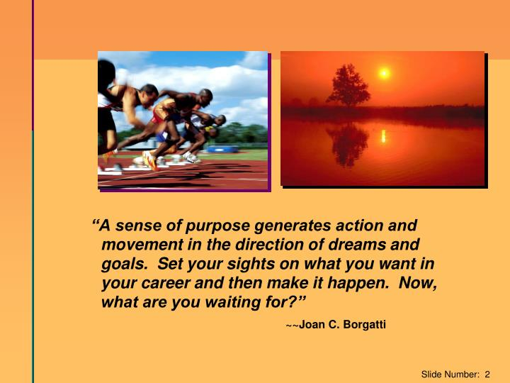 """""""A sense of purpose generates action and movement in the direction of dreams and goals.  Set your sights on what you want in your career and then make it happen.  Now, what are you waiting for?"""""""