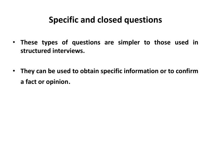 Specific and closed questions