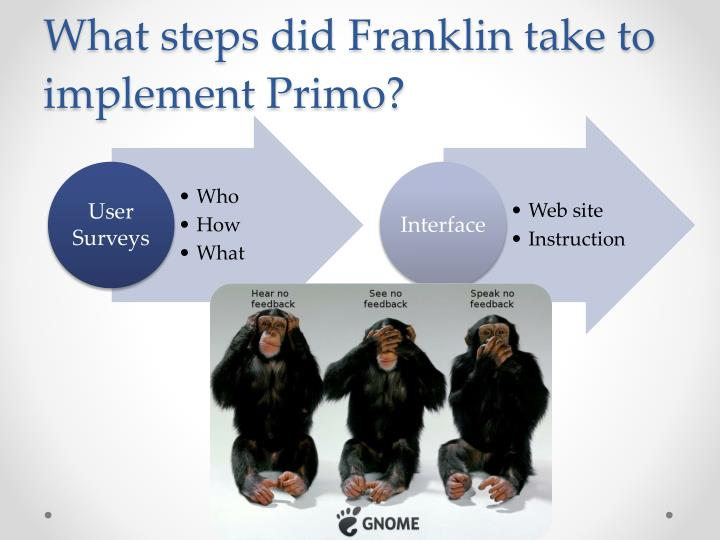 What steps did franklin take to implement primo