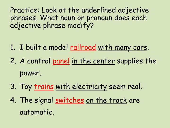 Practice: Look at the underlined adjective phrases. What noun or pronoun does each adjective phrase modify?