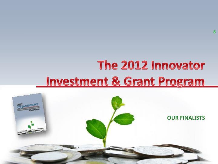 The 2012 Innovator Investment & Grant Program