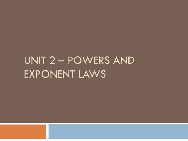 Unit 2 – Powers and Exponent Laws