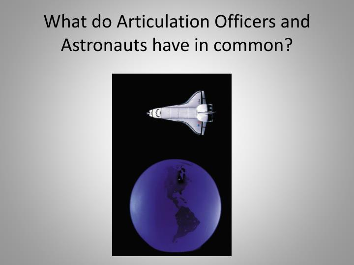 What do articulation officers and astronauts have in common