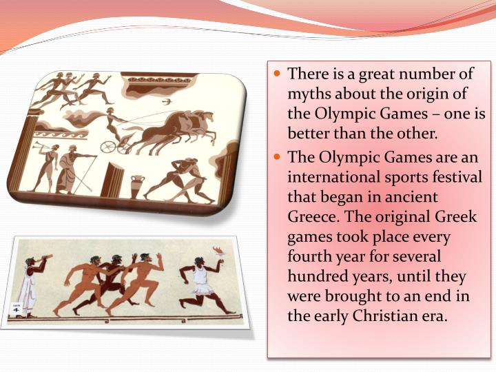 There is a great number of myths about the origin of the Olympic Games – one is better than the other.