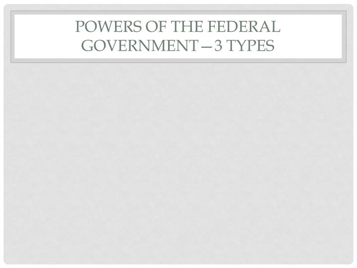 Powers of the Federal Government—3 types