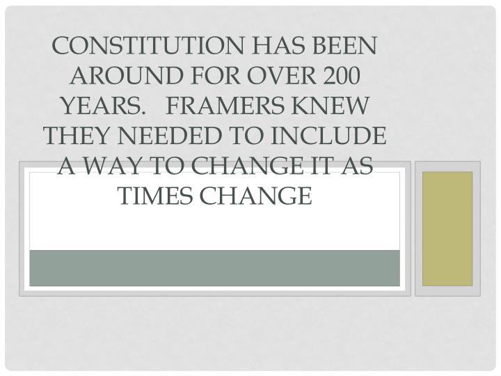 Constitution has been around for over 200 years.   Framers knew they needed to include a way to change it as times change