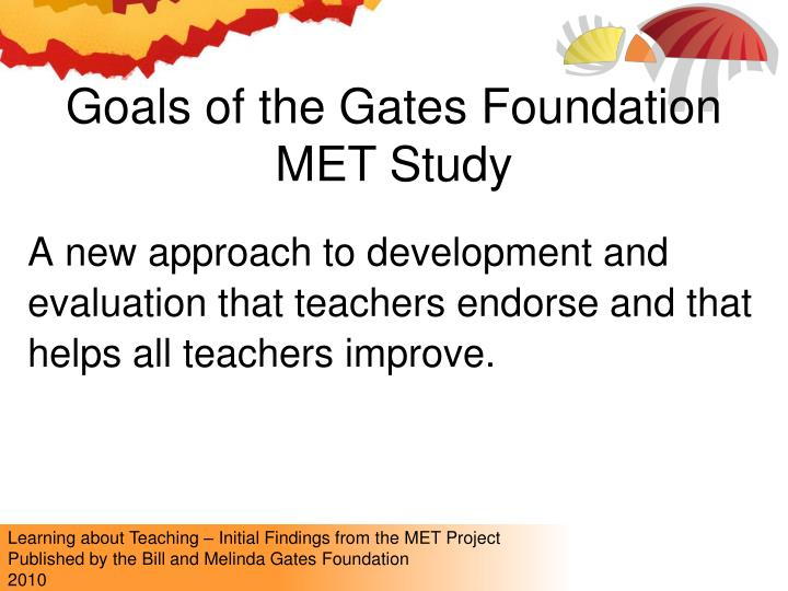 Goals of the Gates Foundation MET Study