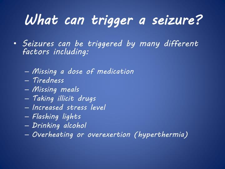 What can trigger a seizure?