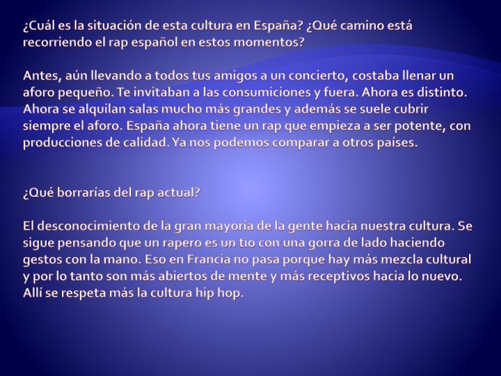 ¿Cuál es la situación de esta cultura en España? ¿Qué camino está recorriendo el rap español en estos momentos?