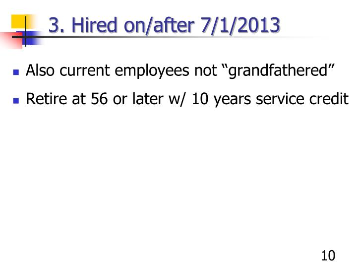 3. Hired on/after 7/1/2013