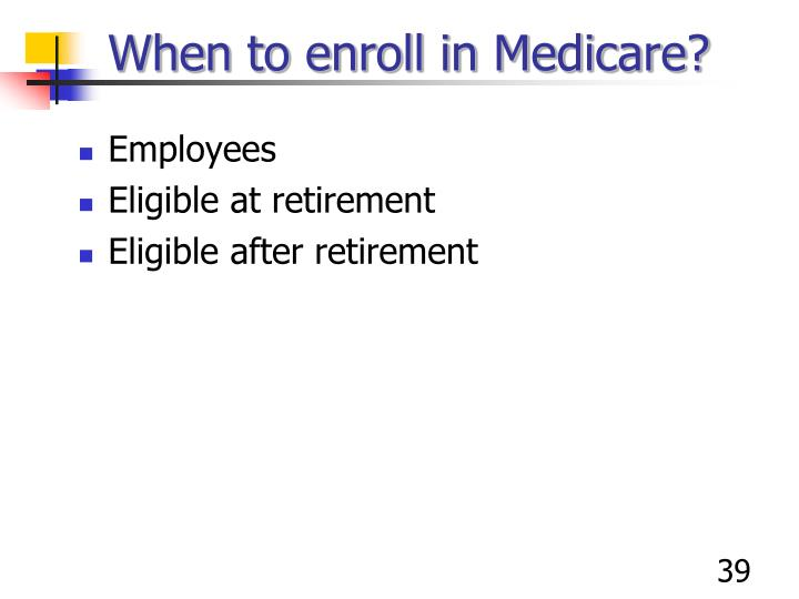 When to enroll in Medicare?