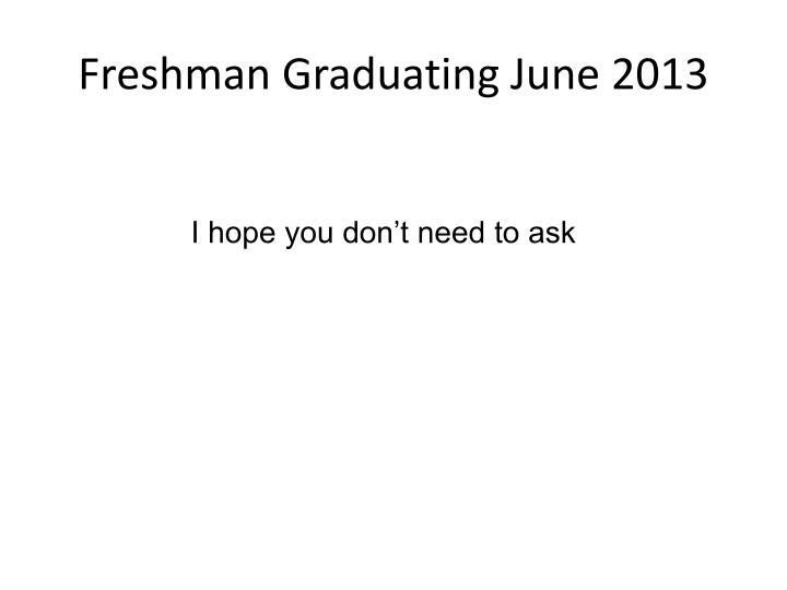 Freshman Graduating June 2013