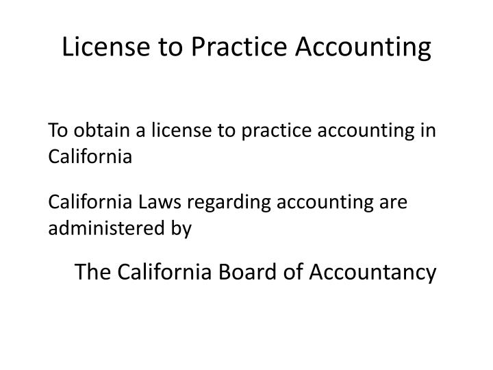 To obtain a license to practice accounting in California