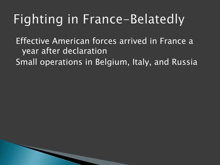 Fighting in France-Belatedly