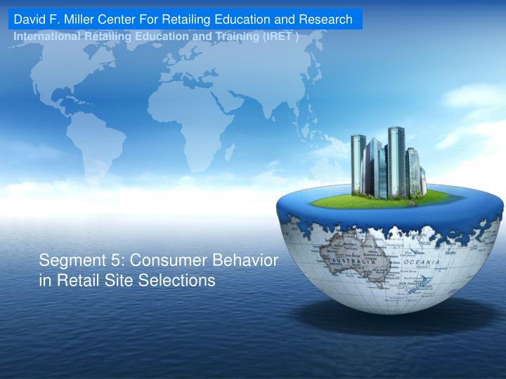 Segment 5: Consumer Behavior in Retail Site Selections