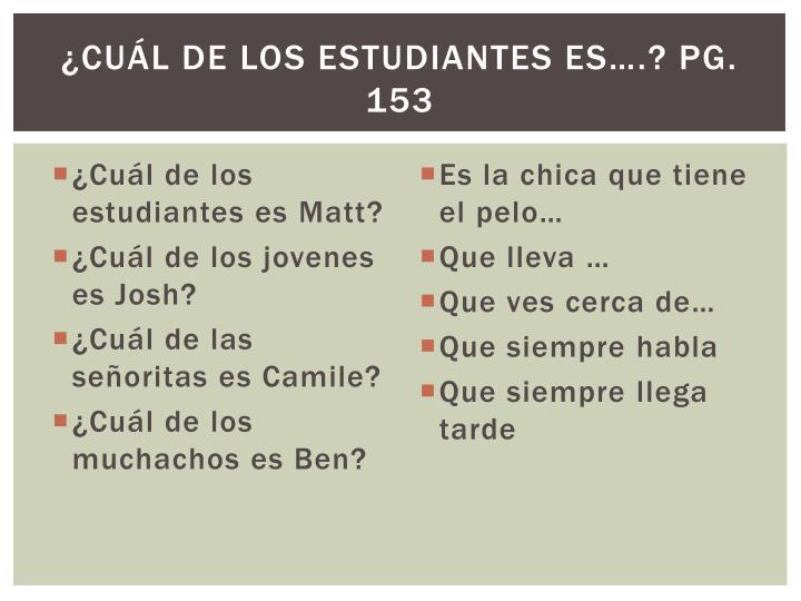 ¿Cuál de los estudiantes es….? Pg. 153