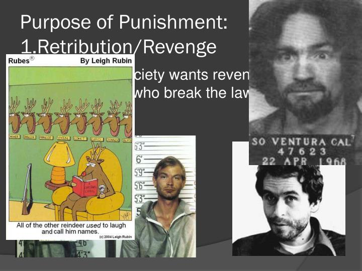 Purpose of Punishment: 1.Retribution/Revenge