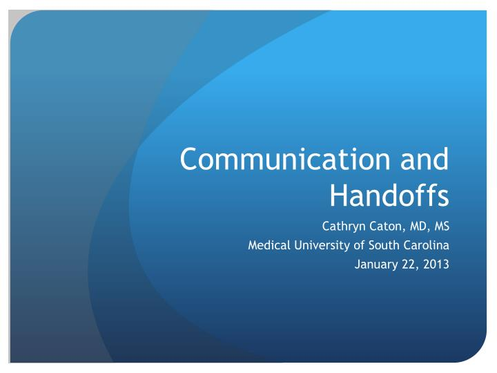 Communication and handoffs
