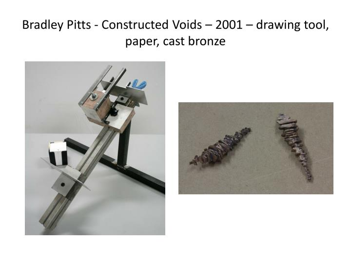 Bradley Pitts - Constructed Voids – 2001 – drawing tool, paper, cast bronze