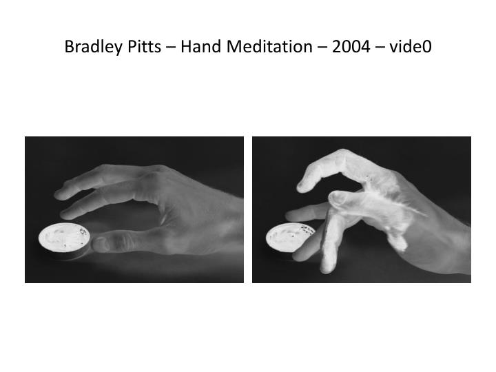 Bradley Pitts – Hand Meditation – 2004 – vide0