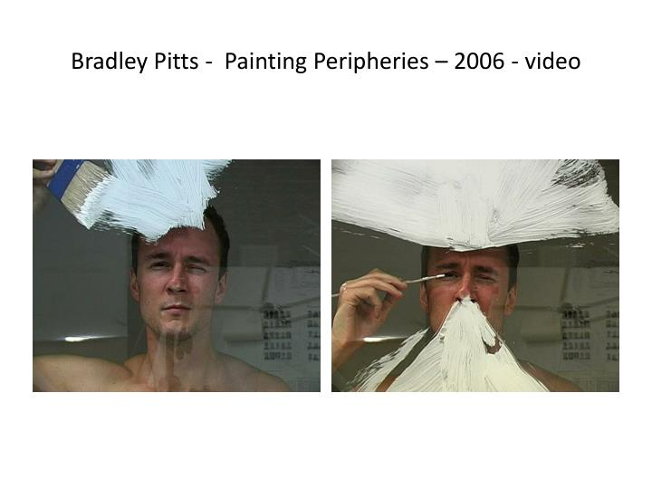 Bradley Pitts -  Painting Peripheries – 2006 - video